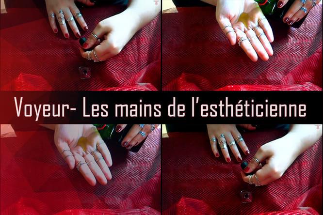 [Voyeur] Les mains de l'esthéticienne