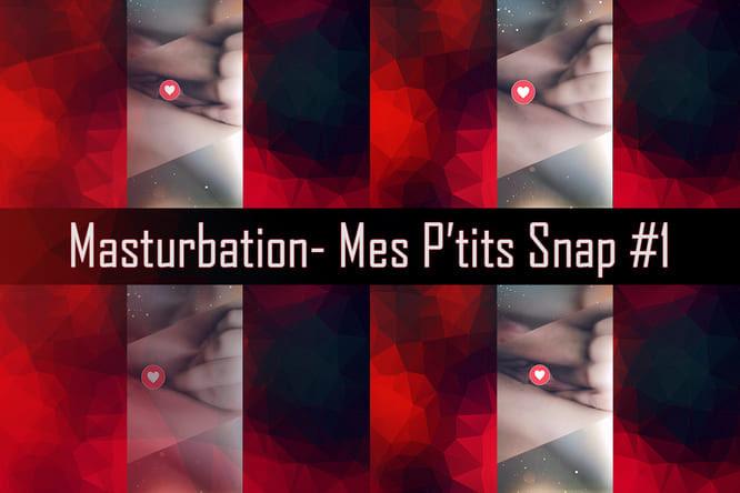 [Masturbation] Mes p'tits Snap #1