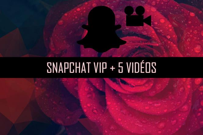 Snapchat VIP + 5 vidéos