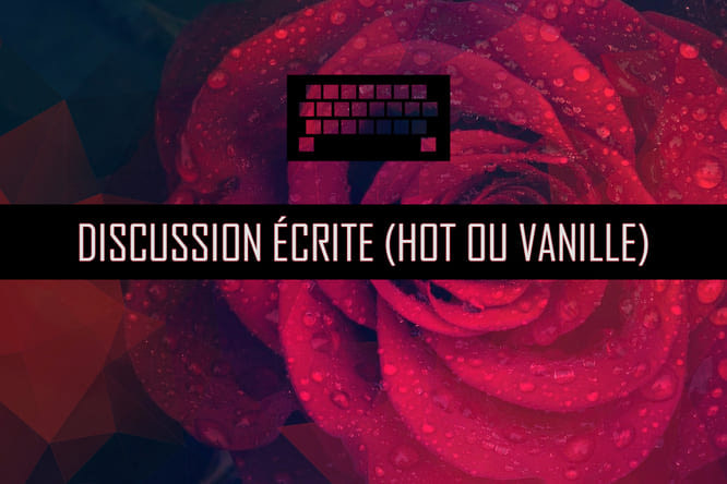 Discussion écrite (hot ou vanille)
